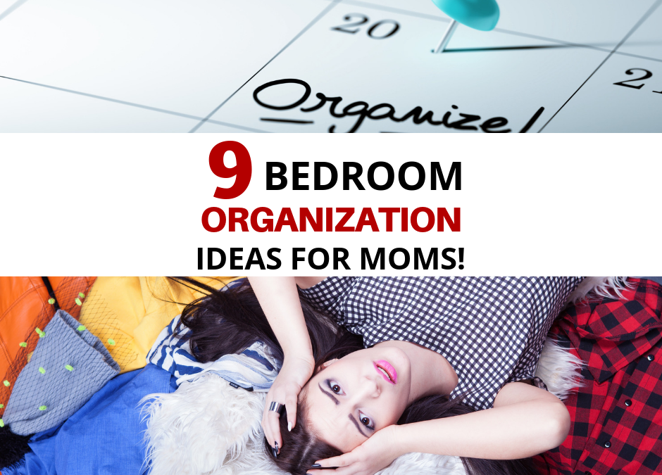9 Bedroom Organization Ideas For Moms