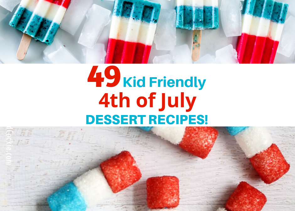 49 Kid Friendly 4th of July Dessert Recipes