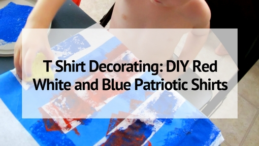 T-Shirt Decorating: DIY Red White and Blue Patriotic Shirts
