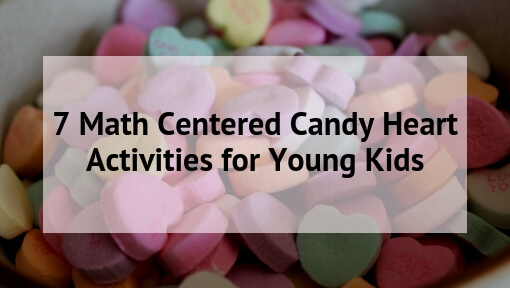 7 Math Centered Candy Heart Activities for Young Kids