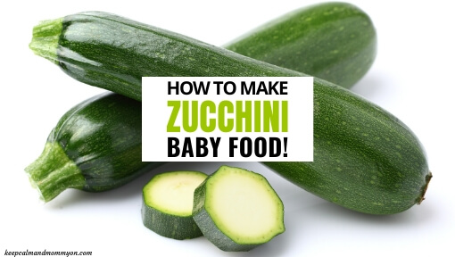 How to Make Zucchini Baby Food